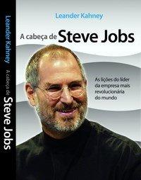 A Cabeça de Líder do Steve Jobs – Como Liderar sua Empresa para o Sucesso