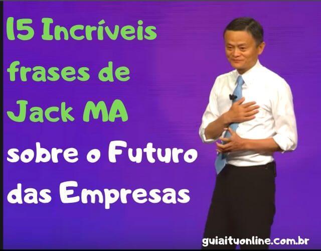 15 Frases de Jack Ma do Alibaba sobre Empreendedorismo [Revolucionárias]