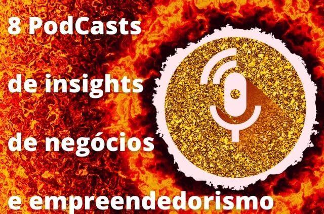 8 PodCasts sobre Negócio e Empreendedorismo [muitos insights para empreender]